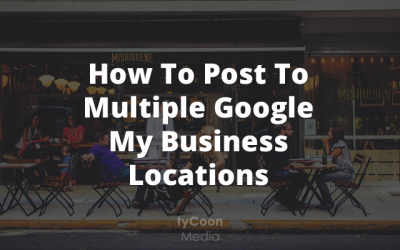 How To Post to Multiple Google My Business Locations (at once)