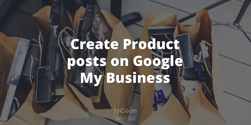 Post your products and services to Google My Business