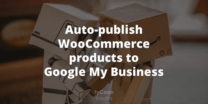 Auto-publish WooCommerce products to Google My Business