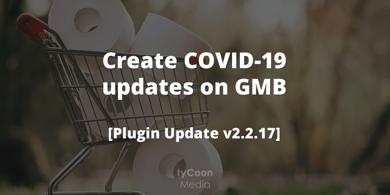 Create COVID-19 updates on Google My Business [Plugin Update v2.2.17]